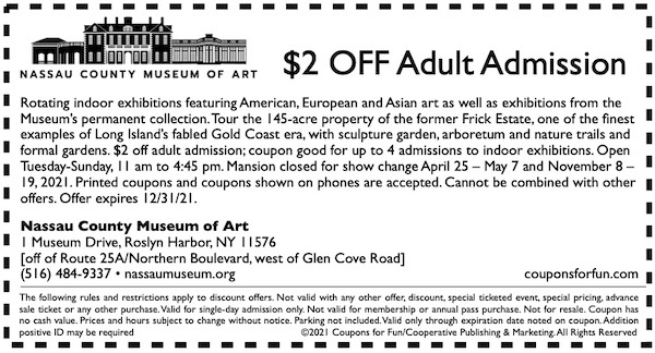Savings coupon to the Nassau County Museum of Art (the former Frick Estate) in Roslyn Harbor, New York